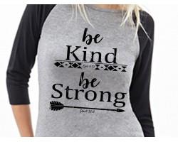 Be Kind Be Strong Raglan 3/4 Sleeve Shirt