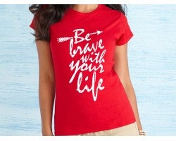 Be Brave with Your Life Short Sleeve Shirt
