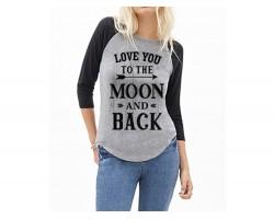 Love You to the Moon And Back Raglan 3/4 Sleeve Shirt